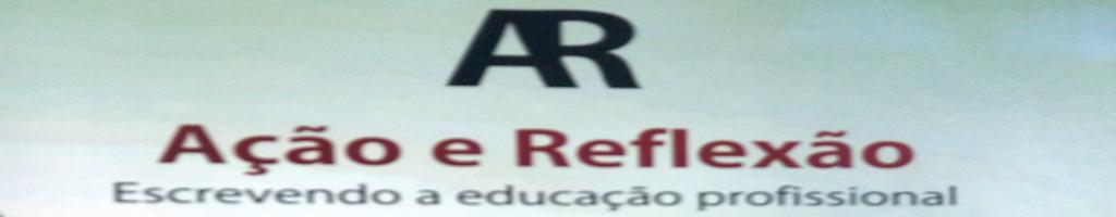 Revista Ação e Reflexão: Escrevendo a Educação Profissional